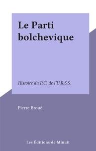 Pierre Broué - Le Parti bolchevique - Histoire du P.C. de l'U.R.S.S..