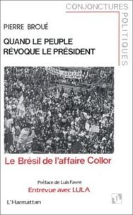 Pierre Broué - Quand le peuple révoque le Président - Le Brésil de l'affaire Collor.
