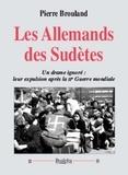 Pierre Brouland - Les Allemands des Sudètes - Un drame ignoré : leur expulsion après la IIe Guerre mondiale.