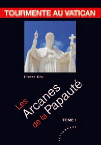 Pierre Bru - Tourmente au Vatican Tome 1 : Les Arcanes de la papauté.