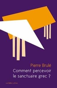 Pierre Brulé - Comment percevoir le sanctuaire grec ? - Une analyse sensorielle du paysage sacré.