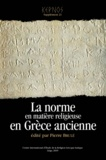 Pierre Brulé - Kernos Supplément 21 : La norme en matière religieuse en Grèce ancienne - Actes du XIe colloque du CIERGA (Rennes, septembre 2007).