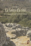Pierre Brulé - La Grèce d'à côté - Réel et imaginaire en miroir en Grèce antique.