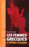 Pierre Brulé - Les femmes grecques à l'époque classique.