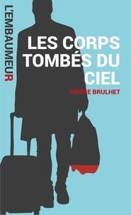 Pierre Brulhet - Les corps tombés du ciel - Une aventure de l'Embaumeur.