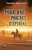 Pierre Brulhet - Pour une poignée d'épidïne.