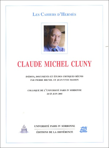 Pierre Brunel et Jean-Yves Masson - Claude Michel Cluny - Colloque de l'université Paris IV Sorbonne, 24-25 juin 2005.