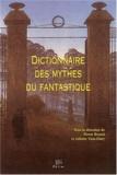 Pierre Brunel et Juliette Vion-Dury - Dictionnaire des mythes du fantastique.