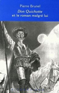 Pierre Brunel - Don Quichotte et la roman malgré lui - Cervantes, Lesage, Sterne, Thomas Mann, Calvino.
