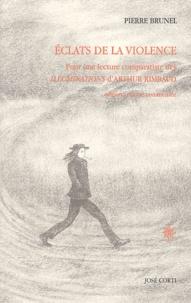 Pierre Brunel - Eclats de la violence - Pour une lecture comparatiste des Illuminations d'Arthur Rimbaud.