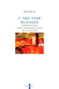 Pierre Brunel - L'Arcadie blessée - Le monde de l'idylle dans la littérature et les arts de 1870 à nos jours.