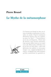 Pierre Brunel - Le mythe de la métamorphose.