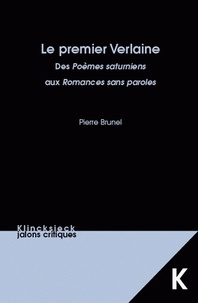 Pierre Brunel - Le premier Verlaine - Des Poèmes saturniens aux Romances sans paroles.
