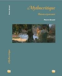Pierre Brunel - Mythocritique - Théorie et parcours.