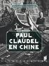 Pierre Brunel et Yvan Daniel - Paul Claudel en Chine.