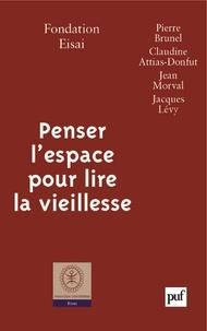 Pierre Brunel et Claudine Attias-Donfut - Penser l'espace pour lire la vieillesse.