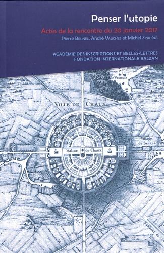Pierre Brunel et André Vauchez - Penser l'utopie - Actes de la rencontre inter-académies du 20 janvier 2017.