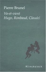 Pierre Brunel - Va-et-vient : Hugo, Rimbaud, Claudel.