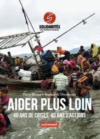 Pierre Brunet et Tugdual de Dieuleveult - Aider plus loin - 40 ans de crises, 40 ans d'actions.