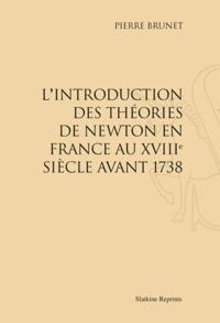 Pierre Brunet - L'Introduction des théories de Newton en France au XVIIIe siècle avant 1738 - Réimpression de l'édition de Paris, 1931.