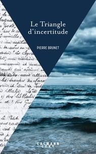 Pierre Brunet - Le Triangle d'incertitude.