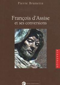 Pierre Brunette - François d'Assise et ses conversions.
