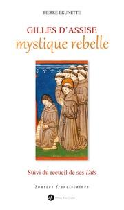 Pierre Brunette - Gilles d'Assise, mystique rebelle - Suivi du recueil de ses Dits.