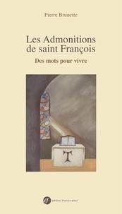Pierre Brunette - Les Admonitions de saint François - Des mots pour vivre.