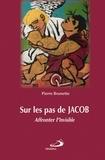 Pierre Brunette - Sur les pas de Jacob - Affronter l'Invisible.