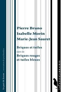 Pierre Bruno et Isabelle Morin - Briques et tuiles - Suivi de Briques rouges et tuiles bleues.