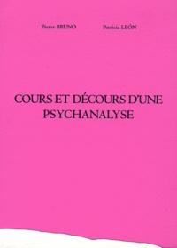 Pierre Bruno et Patricia Léon - Cours et décours d'une psychanalyse.