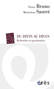 Pierre Bruno et Marie-Jean Sauret - Du divin au divan - Recherches en psychanalyse.