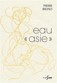 "Pierre Bruno - Eau ""asie""."