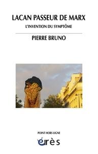 Pierre Bruno - Lacan, passeur de Marx - L'invention du symptôme.