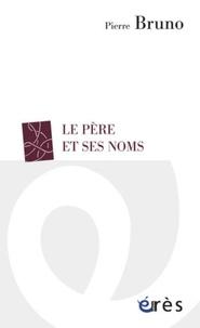 Pierre Bruno - Le père et ses noms.