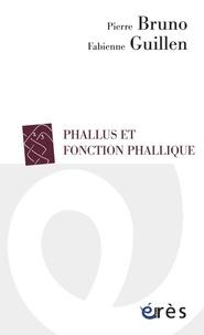 Pierre Bruno et Fabienne Guillén - Phallus et fonction phallique.