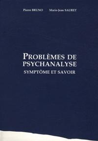 Pierre Bruno et Marie-Jean Sauret - Problèmes de psychanalyse - Symptôme et savoir.