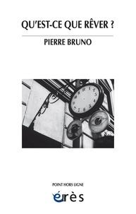 Pierre Bruno - Qu'est-ce que rêver ?.