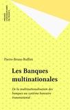 Pierre-Bruno Ruffini - Les Banques multinationales - De la multinationalisation des banques au système bancaire transnational.