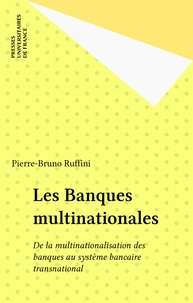 Pierre-Bruno Ruffini - Les Banques multinationales - De la multinationalisation des banques au système bancaire transnational.