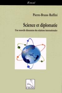Pierre-Bruno Ruffini - Science et diplomatie - Une nouvelle dimension des relations internationales.