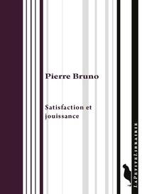 Pierre Bruno - Satisfaction et jouissance.