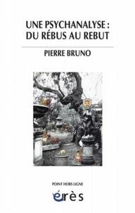 Pierre Bruno - Une psychanalyse : du rébus au rebut.