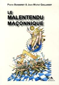 Pierre Buisseret et Jean-Michel Quillardet - Le malentendu maçonnique.