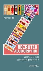 Pierre Bultel - Recruter aujourd'hui et demain - Mode d'emploi.