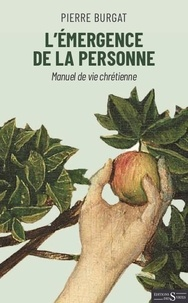 Pierre Burgat - L'émergence de la personne - Manuel de vie chrétienne.