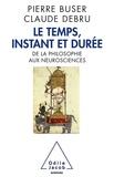 Pierre Buser et Claude Debru - Le temps, instant et durée - De la philosophie aux neurosciences.