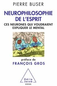 Pierre Buser - Neurophilosophie de l'esprit - Ces neurones qui voudraient expliquer le mental.