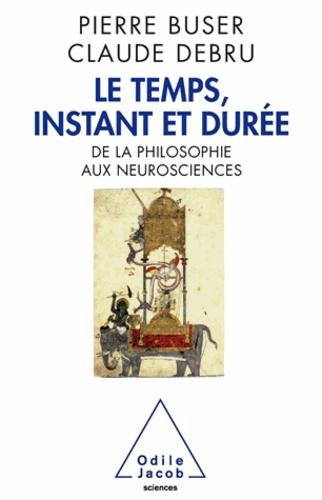 Pierre Buser et Claude Debru - Temps, instant et durée (Le) - De la philosophie aux neurosciences.