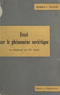 Pierre-C. Pathé - Essai sur le phénomène soviétique - Le démiurge du XXe siècle.